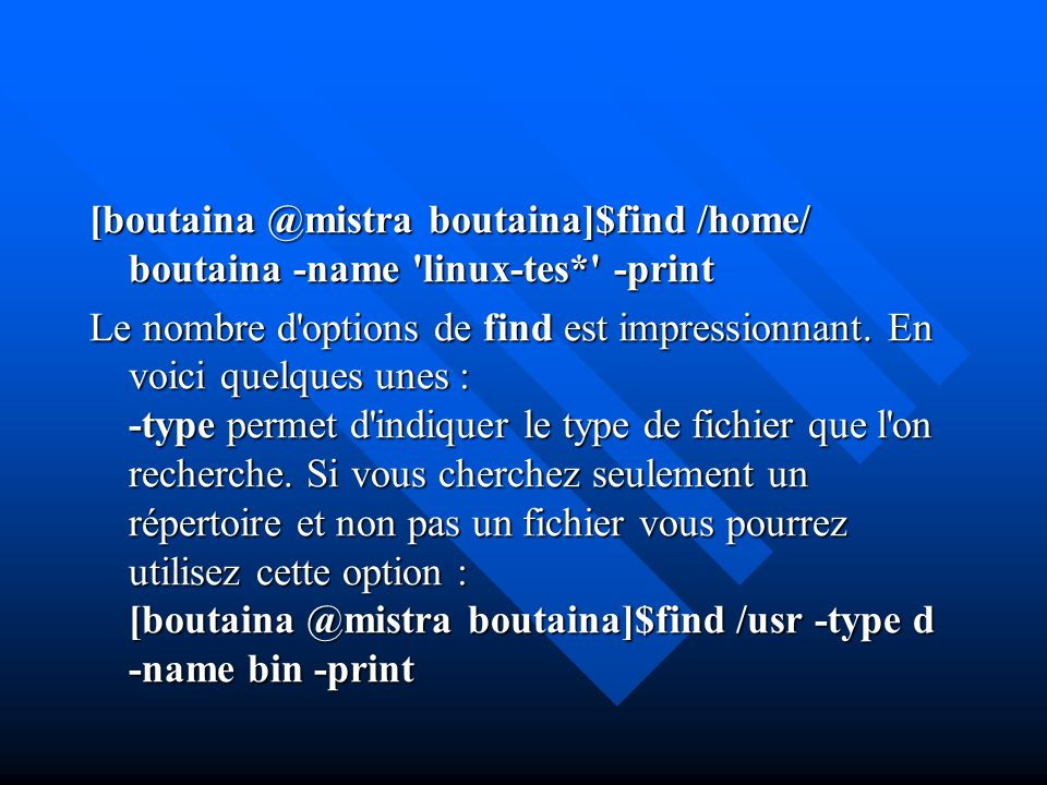 [boutaina @mistra boutaina]$find /home/ boutaina -name linux-tes